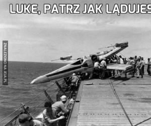 Luke, patrz jak lądujesz!