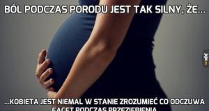 Ból podczas porodu jest tak silny, że...