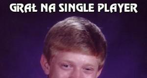 Grał na single player...