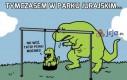 Tymczasem w Parku Jurajskim...