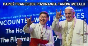Papież Franciszek pozdrawia fanów metalu