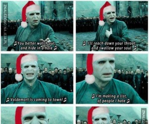 Voldemort is coming to toooown!