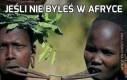 Jeśli nie byłeś w Afryce