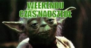 Weekendu czas nadszedł