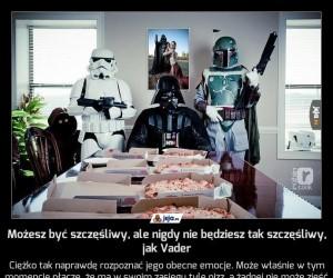 Możesz być szczęśliwy, ale nigdy nie będziesz tak szczęśliwy, jak Vader