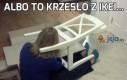 Albo to krzesło z Ikei...