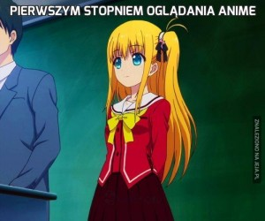 Pierwszym stopniem oglądania anime