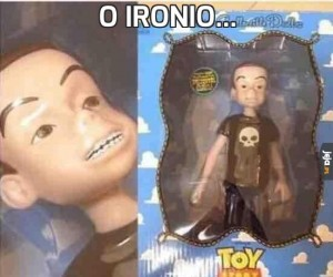 O ironio...
