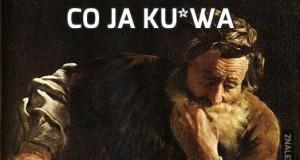 Co ja ku*wa