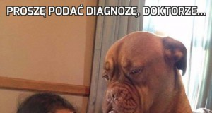 Proszę podać diagnozę, doktorze...