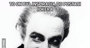 To on był inspiracją do postaci Jokera