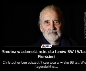Smutna wiadomość m.in. dla fanów SW i Władcy Pierścieni