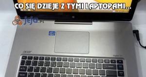 Co się dzieje z tymi laptopami...