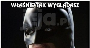 Są chwile, gdy jesteś jak Batman