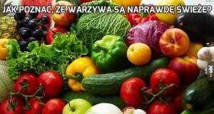 Jak poznać, że warzywa są naprawdę świeże?