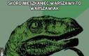 Skoro mieszkaniec Warszawy to Warszawiak
