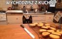 Wychodzisz z kuchni?