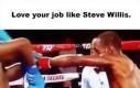 Kochaj swą pracę jak Steve Willis
