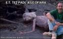 E.T. też padł jego ofiarą
