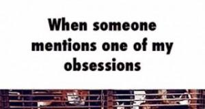 Gdy ktoś wpomni o mojej obsesji