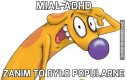 Miał ADHD