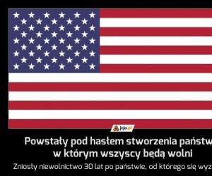 Powstały pod hasłem stworzenia państwa, w którym wszyscy będą wolni