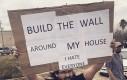 Zbudujcie mur wokół mojego domu. Nienawidzę wszystkich!