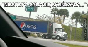 """""""Niestety, Cola się skończyła..."""""""