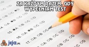 Za każdym razem gdy wypełniam test