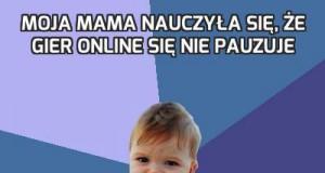 Moja mama nauczyła się, że gier online się nie pauzuje