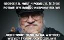 George R.R. Martin pokazuje prawdę o życiu