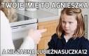 Twoje imię to Agnieszka