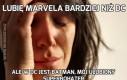 Lubię Marvela bardziej niż DC