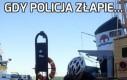 Gdy policja złapie...