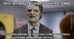 Kiedy wyobrażamy sobie apokalipsę zombie