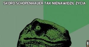 Skoro Schopenhauer tak nienawidził życia