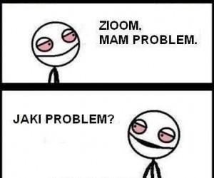 Zioom, mam problem...