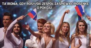 Ta ironia, gdy rosyjski zespół zaśpiewał piosenkę o pokoju...