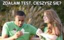 Zdałam test, cieszysz się?