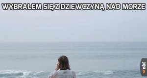 Wybrałem się z dziewczyną nad morze