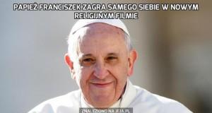 Papież Franciszek zagra samego siebie w nowym religijnym filmie