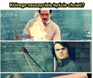 Którego nauczyciela byście chcieli?