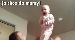 Ja chcę do mamy!