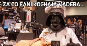 Za co fani kochają Vadera...