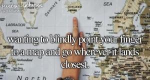 Wskazać na ślepo punkt na mapie i udać się tam <3