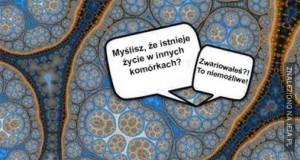 Myślisz, że istnieje życie w innych komórkach..?