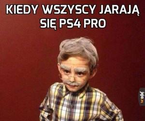Kiedy wszyscy jarają się PS4 Pro