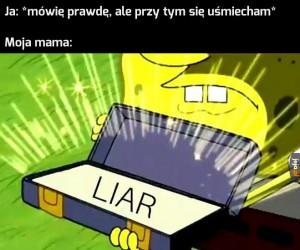Kłamiesz, gdybyś mówił prawdę nie uśmiechałbyś się!
