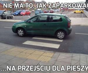 Nie ma to, jak zaparkować...
