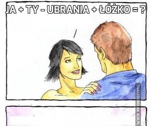 Ja + Ty - Ubrania + Łóżko = ?